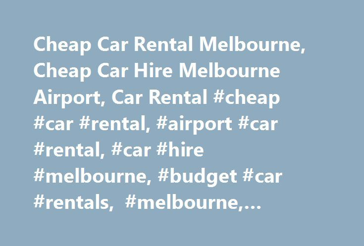 Cheap Car Rental Melbourne, Cheap Car Hire Melbourne Airport, Car Rental #cheap #car #rental, #airport #car #rental, #car #hire #melbourne, #budget #car #rentals, #melbourne, #rental #cars http://atlanta.remmont.com/cheap-car-rental-melbourne-cheap-car-hire-melbourne-airport-car-rental-cheap-car-rental-airport-car-rental-car-hire-melbourne-budget-car-rentals-melbourne-rental-cars/  Cheaper Car Rentals Cheaper Car Rentals specialises in car rental and car hire across Melbourne. Our rental…