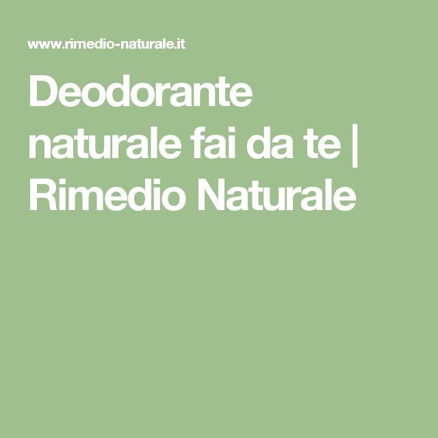 Deodorante naturale fai da te   Rimedio Naturale