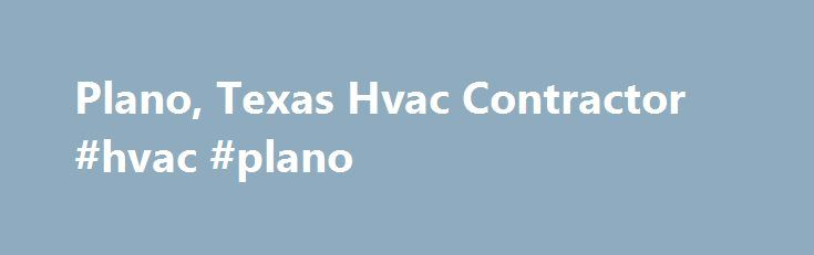 Plano, Texas Hvac Contractor #hvac #plano http://loans.remmont.com/plano-texas-hvac-contractor-hvac-plano/  Son of Man Air and Heat An affordable Plano Hvac Contractor. You can't beat our prices! Son of Man Air Heat (SoM) is a fully licensed- Class A Master: TACLA27258C – air conditioning and heating contractor. We specialize in both residential, commercial, and all types of apartment HVAC systems. SoM also services and installs commercial […]The post Plano, Texas Hvac Contractor #hvac…