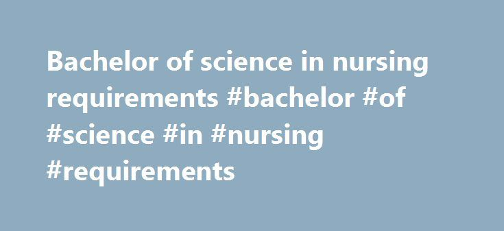 Bachelor of science in nursing requirements #bachelor #of #science #in #nursing #requirements http://colorado-springs.remmont.com/bachelor-of-science-in-nursing-requirements-bachelor-of-science-in-nursing-requirements/  # Licensed Practical Nurse/Licensed Vocational Nurse to Bachelor of Science in Nursing Our LPN/LVN to BSN program is designed to fit the needs of busy nurses. You can work on your education one class at a time, enhancing your knowledge and boosting your career opportunities…
