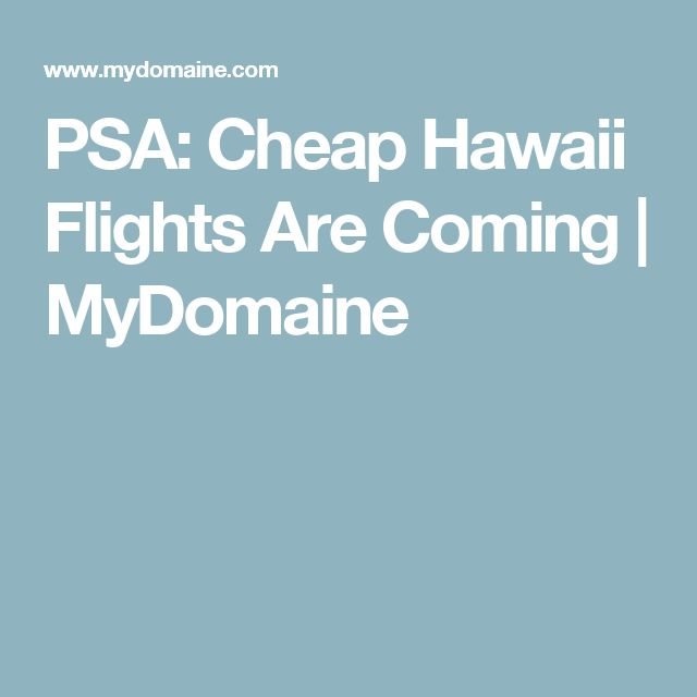 PSA: Cheap Hawaii Flights Are Coming | MyDomaine