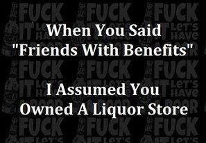 """When you said """"Friends With Benefits"""" I assumed you owned a liquor store."""