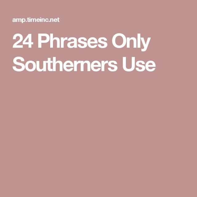 24 Phrases Only Southerners Use