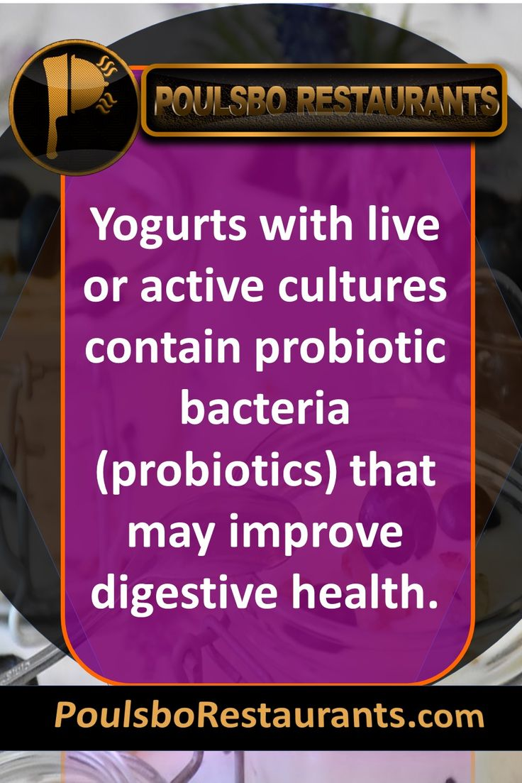 Yogurts with live or active cultures contain probiotic bacteria (probiotics) that may improve digestive health. Food fact presented by PoulsboRestaurants.com
