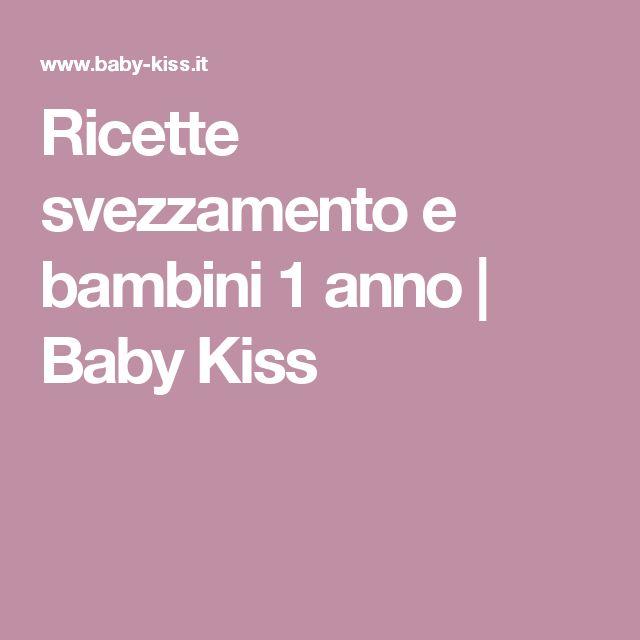Ricette svezzamento e bambini 1 anno | Baby Kiss