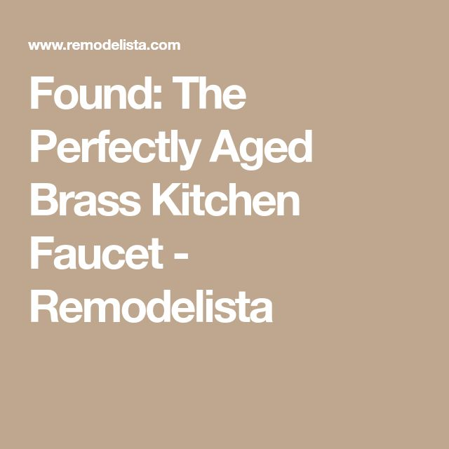 Found: The Perfectly Aged Brass Kitchen Faucet - Remodelista