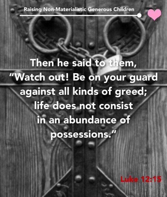 Raising Non Materialistic Generous Children Luke 12 15 Quotes To