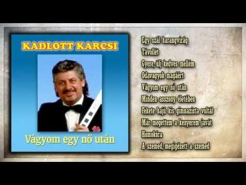 07 ✮ Kadlott Karcsi ~ Vágyom egy nő után (teljes album) - YouTube