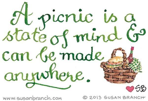 Susan Branch quote. This quote reminds me of the impromptu picnic with a dear friend who took a trying day and made it happy. Never mind that we had no silverware or plates- we made do and ended up with smiles and memories.