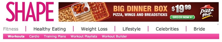 "The definition of irony: Ad for Pizza Hut's ""Big Dinner Box"" at the top of Shape.com."