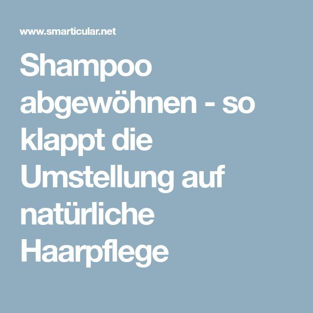Shampoo abgewöhnen - so klappt die Umstellung auf natürliche Haarpflege