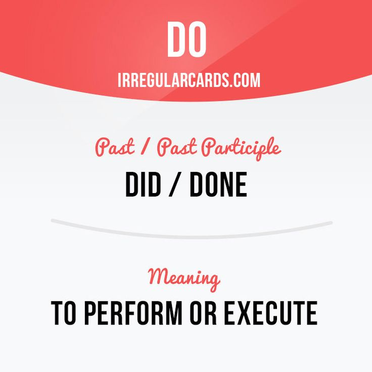 """""""Do"""" means to perform or execute.  Example: The doctors did everything they could to save the patient."""