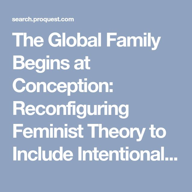 The Global Family Begins at Conception: Reconfiguring Feminist Theory to Include Intentionally Unmarried Heterosexual Women Who Choose Not to Become Pregnant - ProQuest