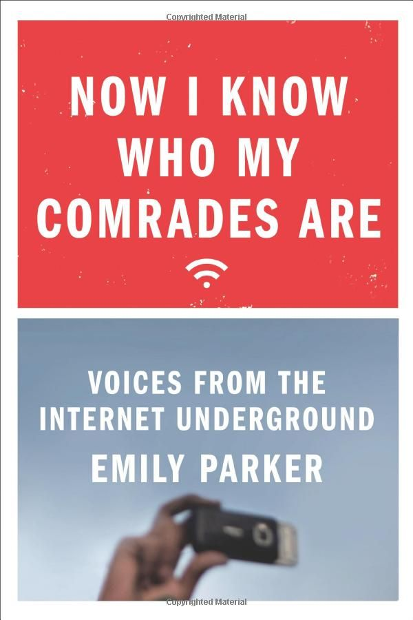 Now I Know Who My Comrades Are: VOICES FROM THE INTERNET UNDERGROUND ::::: Emily Parker  http://www.amazon.com/dp/0374176957