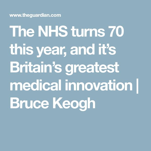 The NHS turns 70 this year, and it's Britain's greatest medical innovation | Bruce Keogh