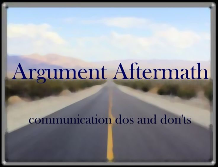 Argument Aftermath; communication dos and don't; A couples guild to revisiting conflict in an open, free and safe environment