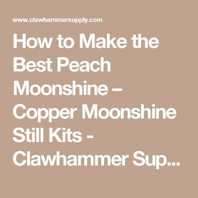 How to Make the Best Peach Moonshine – Copper Moonshine Still Kits - Clawhammer Supply