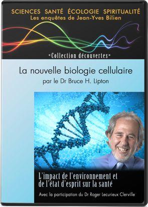 La nouvelle biologie cellulaire par le Dr Bruce H. Lipton - Jean Yves Bilien