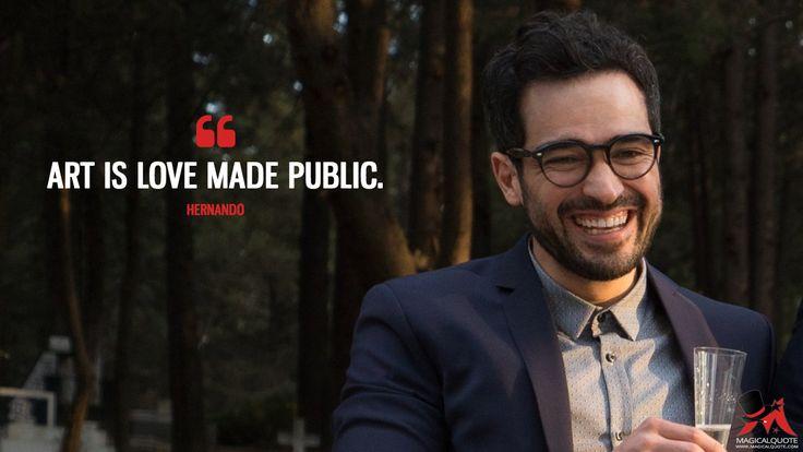 Hernando: Art is love made public.  More on: http://www.magicalquote.com/series/sense8/ #Hernando #Sense8