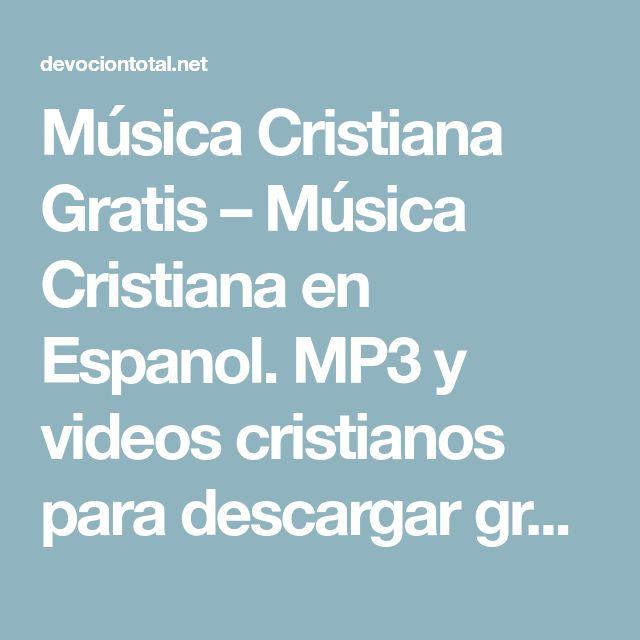 Música Cristiana Gratis – Música Cristiana en Espanol. MP3 y videos cristianos para descargar gratis.