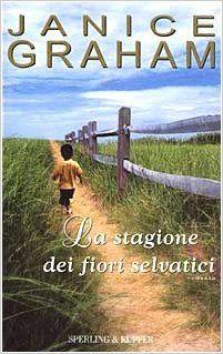 Amazon.it: La stagione dei fiori selvatici - Janice Graham, A. Petrelli - Libri