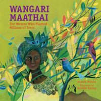 """Four Starred Reviews! By: Franck Prévot / Illustrated by: Aurélia Fronty A tree is worth more than its wood. Wangari Maathai said, """"Trees are living symbols of peace and hope."""" The trees that she and"""