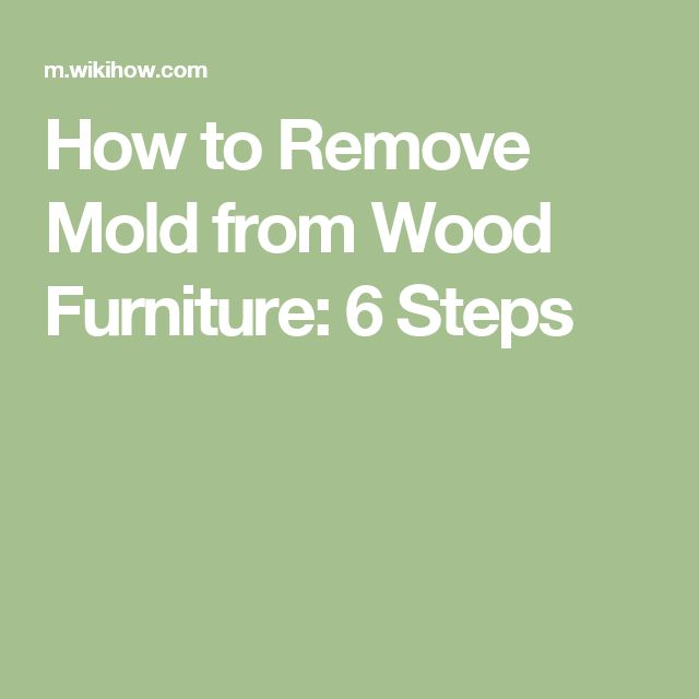 how to clean mold wood furniture mold commonly found in