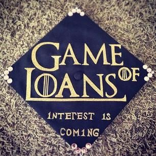 Game of Loans. You either win by paying em off or you die. I guess the Lannisters would win this game!