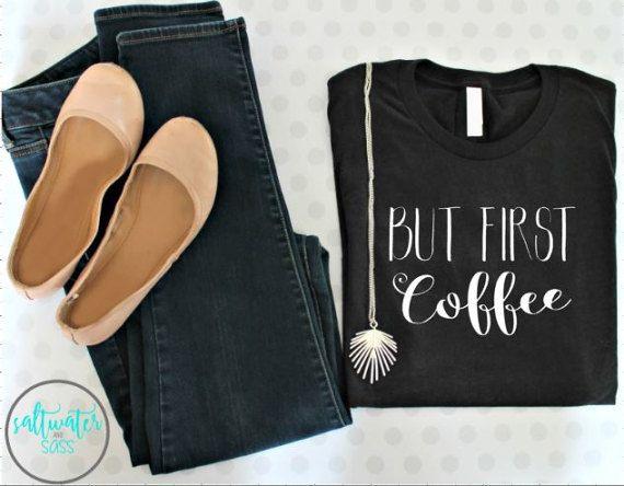 But First Coffee Shirt/ But First Coffee T-Shirt/ First