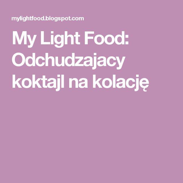 My Light Food: Odchudzajacy koktajl na kolację