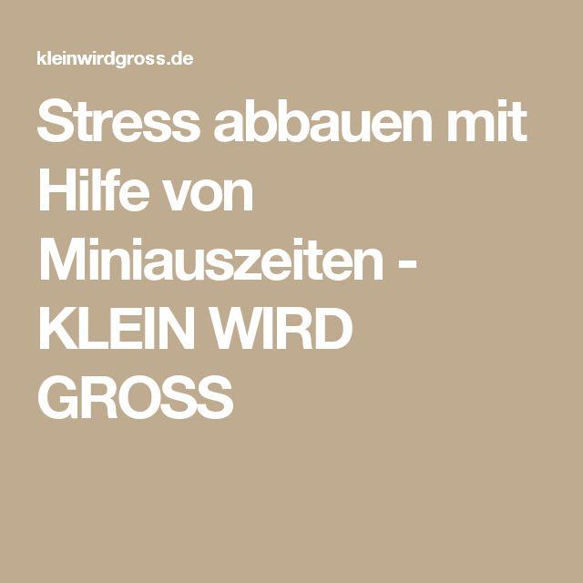 Stress abbauen mit Hilfe von Miniauszeiten - KLEIN WIRD GROSS