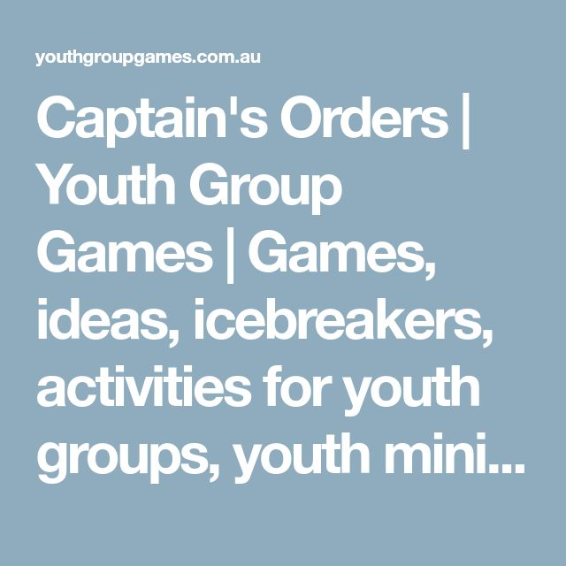Captain's Orders | Youth Group Games | Games, ideas, icebreakers, activities for youth groups, youth ministry and churches.