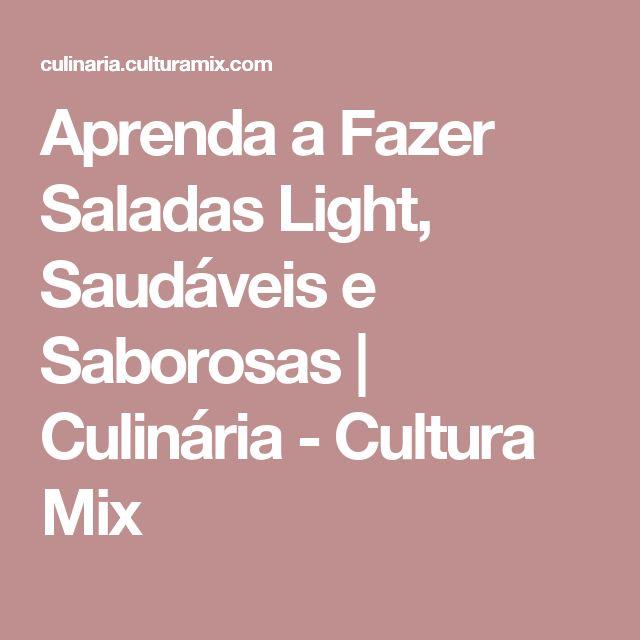 Aprenda a Fazer Saladas Light, Saudáveis e Saborosas   Culinária - Cultura Mix
