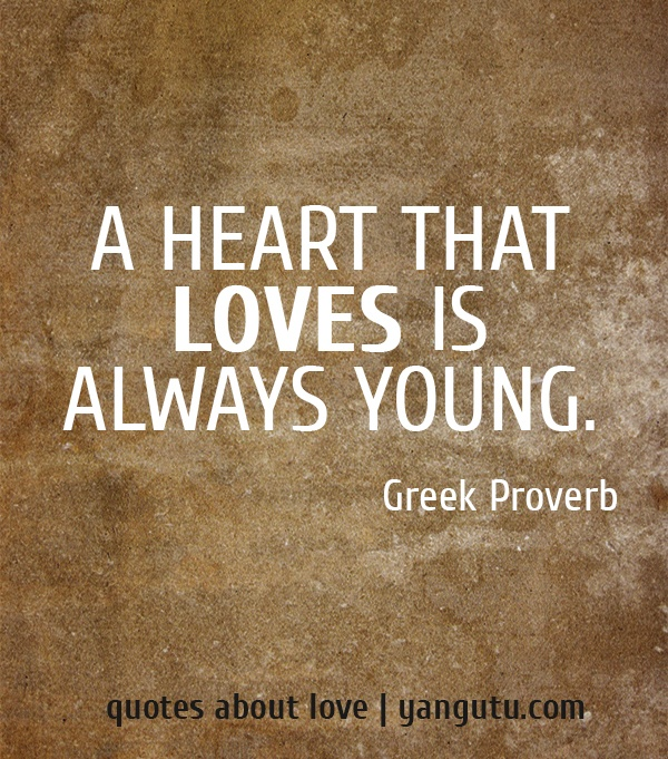 Quotes About Young Love: A Heart That Loves Is Always Young,