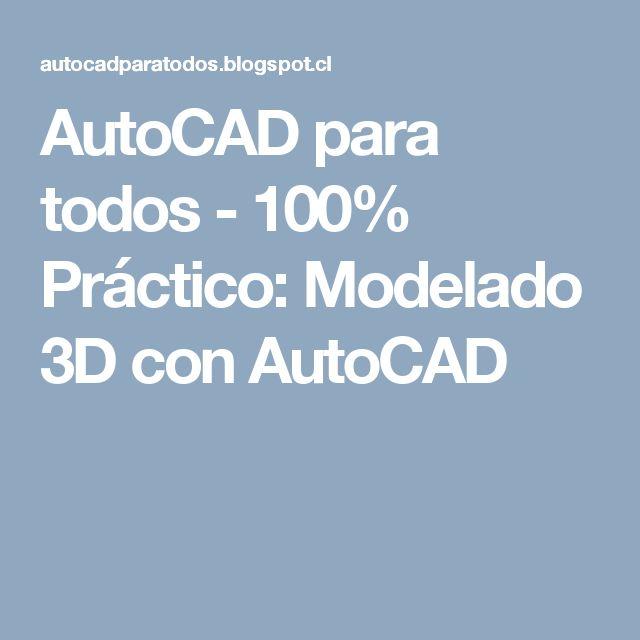 AutoCAD para todos - 100% Práctico: Modelado 3D con AutoCAD