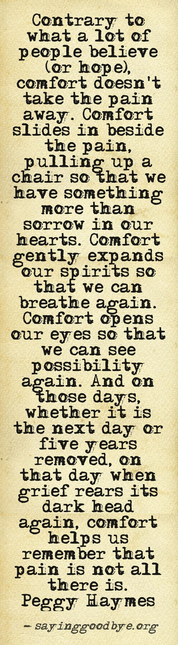 On loss... Comfort does not take away the pain. Comfort helps us remember that pain is not all there is..... Grief. Mourning. Loss. Death.