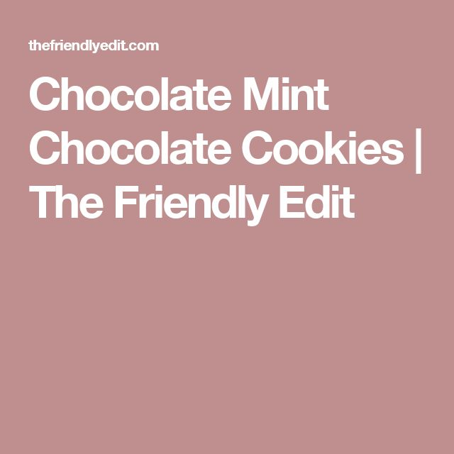 Chocolate Mint Chocolate Cookies | The Friendly Edit