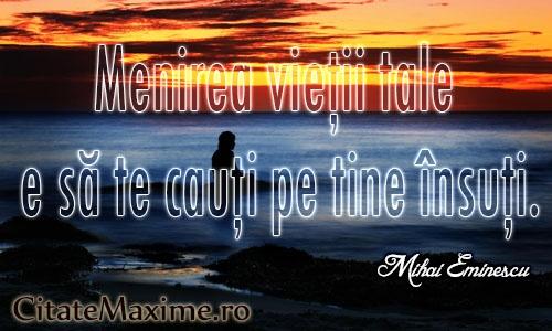 """""""Menirea vietii tale e sa te cauti pe tine insuti.""""  #CitatImagine de Mihai Eminescu  Iti place acest #citat? ♥Like♥ si ♥Share♥ cu prietenii tai.  #CitateImagini: #Viata #ScopInViata #MihaiEminescu #romania #quotes  Vezi mai multe #citate pe http://citatemaxime.ro/"""