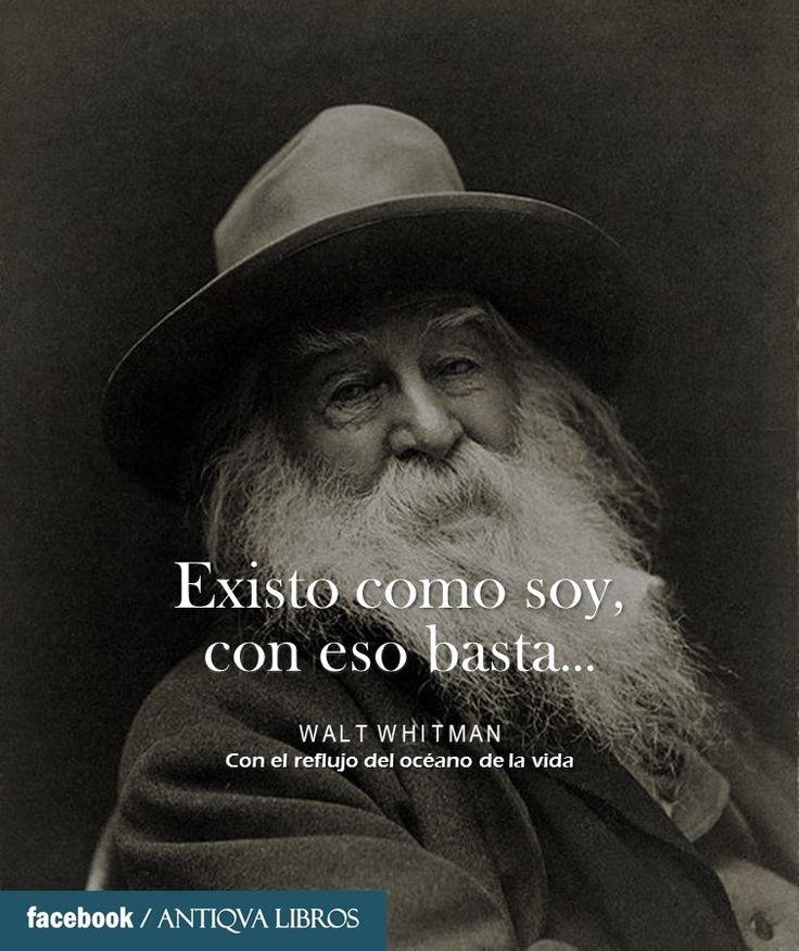 """""""Existo como soy, con eso basta..."""" - Walt Whitman, Con el reflujo del océano de la vida"""
