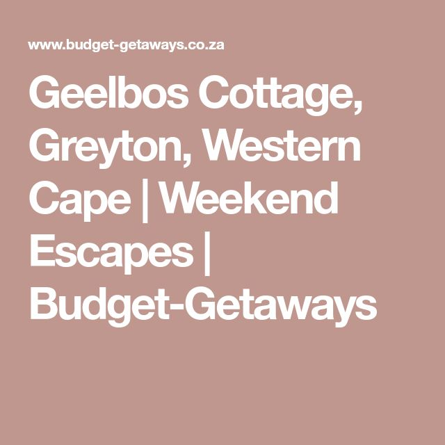 Geelbos Cottage, Greyton, Western Cape | Weekend Escapes | Budget-Getaways