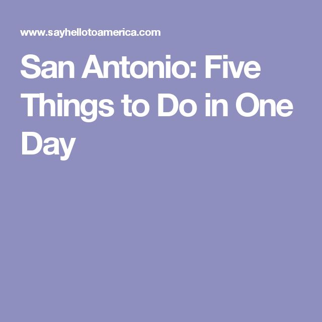San Antonio: Five Things to Do in One Day