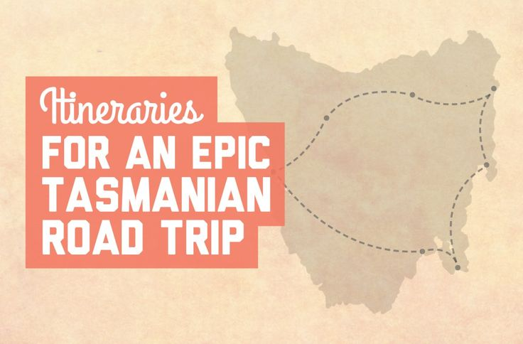 Itineraries for an epic Tasmanian road trip