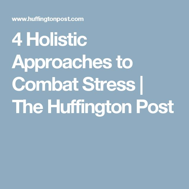 4 Holistic Approaches to Combat Stress | The Huffington Post