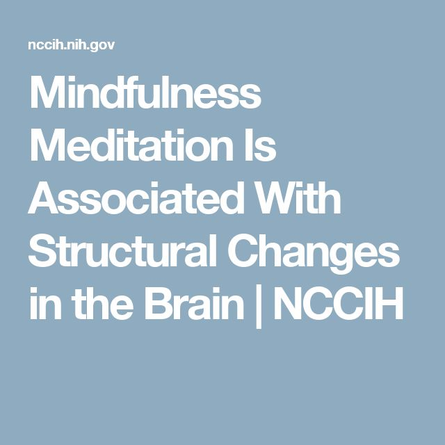 Mindfulness Meditation Is Associated With Structural Changes in the Brain | NCCIH