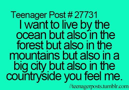 This is honestly my thought process every time I think about where I want to live.