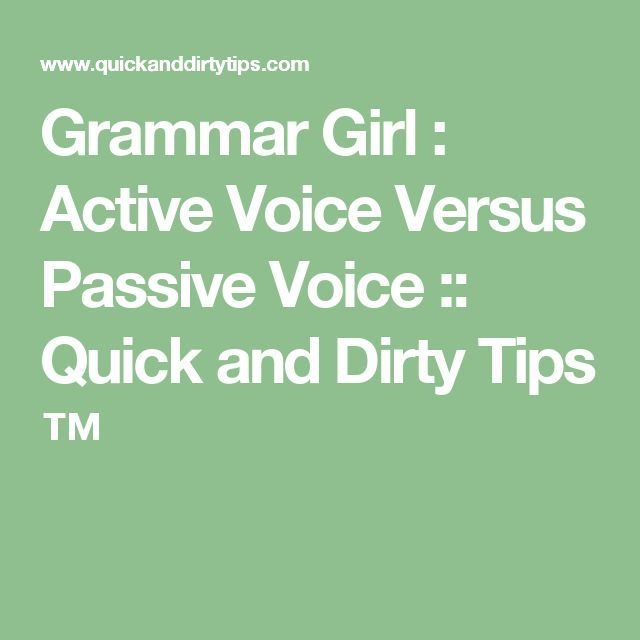 Grammar Girl : Active Voice Versus Passive Voice :: Quick and Dirty Tips ™️