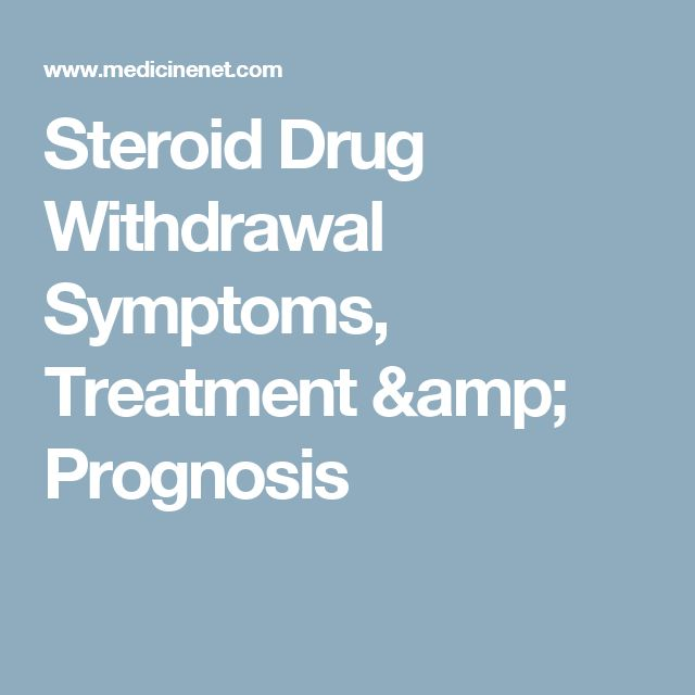 Steroid Drug Withdrawal Symptoms, Treatment & Prognosis