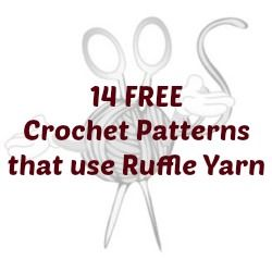 10 FREE Crochet Patterns that use Ruffle Yarn