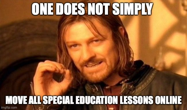 The Perils Of Being A Special Ed Teacher Now Teacher Memes Memes One Does Not Simply