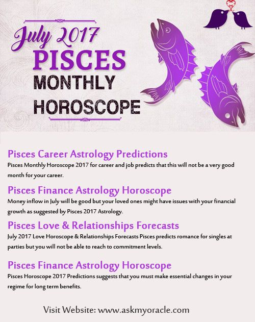 Pisces July 2017 Horoscope predictions for health, finance, career and love relationships. Read July 2017 Pisces Monthly astrological forecasts to know your life.